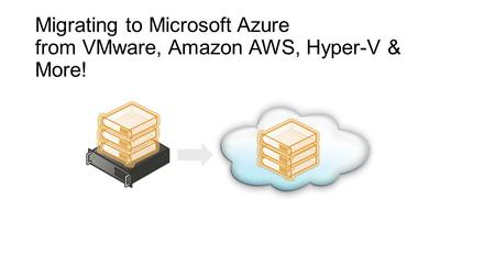 Migrating to Microsoft Azure from VMware, Amazon AWS, Hyper-V & More!