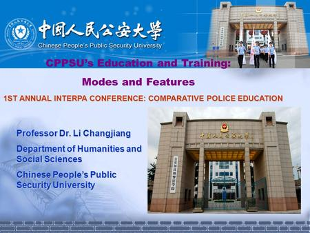 CPPSU's Education and Training: Modes and Features Professor Dr. Li Changjiang Department of Humanities and Social Sciences Chinese People's Public Security.
