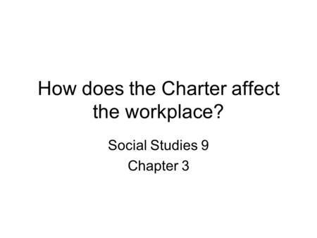 How does the Charter affect the workplace? Social Studies 9 Chapter 3.