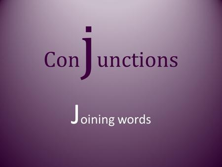 Con j unctions J oining words. Conjunctions Words that connect or join other words or groups of words.