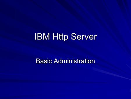 IBM Http Server Basic Administration. CONTENTS Web server IHS How does IHS differ from Apache Basic configurations Advanced Configurations Performance.