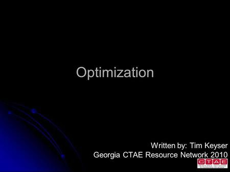 Optimization Written by: Tim Keyser Georgia CTAE Resource Network 2010.