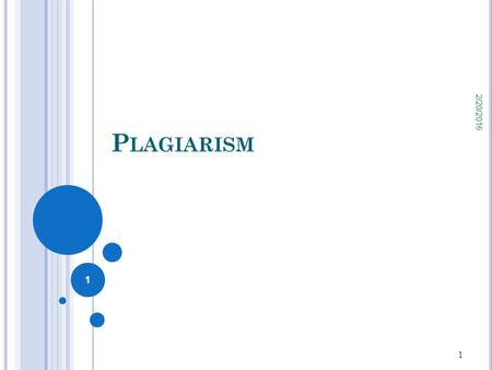 P LAGIARISM 2/20/2016 1 1. P LAGIARISM the practice of using other people's ideas and works without appropriating the sources and passing it as one's.