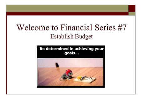 Welcome to Financial Series #7 Establish Budget. Your Hosts for Today's Conference are: Gary Elekes in Nashville, Tennessee Gary Oetker in Plano, Texas.