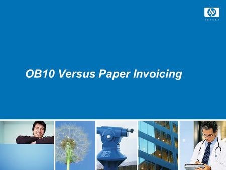 OB10 Versus Paper Invoicing. HP Restricted Current State—Paper invoicing Paper invoices are sent to Hewlett Packard's PO Box address, scanned and keyed.