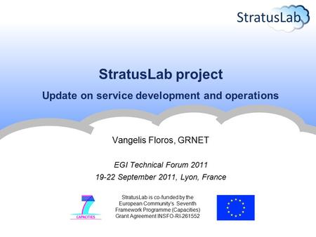 StratusLab is co-funded by the European Community's Seventh Framework Programme (Capacities) Grant Agreement INSFO-RI-261552 StratusLab project Update.