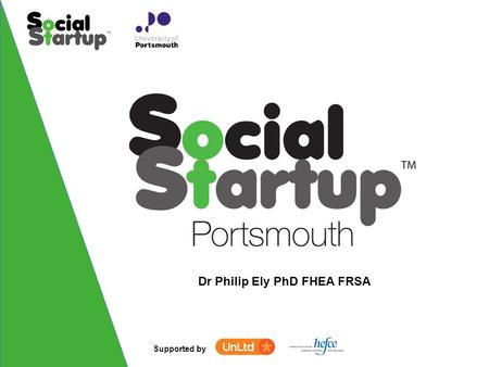 Supported by Dr Philip Ely PhD FHEA FRSA. Supported by Build Your Social Startup Workshop 4 of 5.