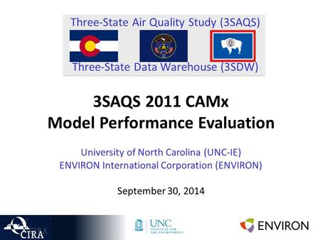 Three-State Air Quality Study (3SAQS) Three-State Data Warehouse (3SDW) 3SAQS 2011 CAMx Model Performance Evaluation University of North Carolina (UNC-IE)