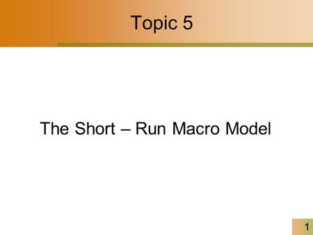 Topic 5 1 The Short – Run Macro Model. 2 The Short-Run Macro Model In short-run, spending depends on income, and income depends on spending. –The more.