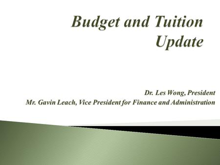 Dr. Les Wong, President Mr. Gavin Leach, Vice President for Finance and Administration.