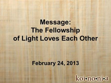 Message: The Fellowship of Light Loves Each Other February 24, 2013.