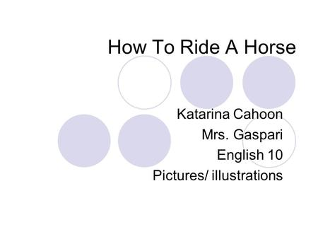 How To Ride A Horse Katarina Cahoon Mrs. Gaspari English 10 Pictures/ illustrations.