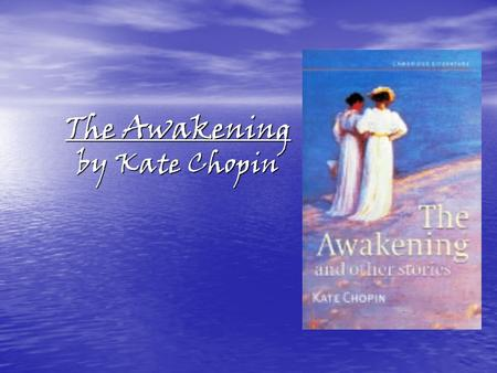 The Awakening by Kate Chopin. Kate Chopin born Kate O'Flaherty in St. Louis, Missouri in 1850 to Eliza and Thomas O'Flaherty. born Kate O'Flaherty in.
