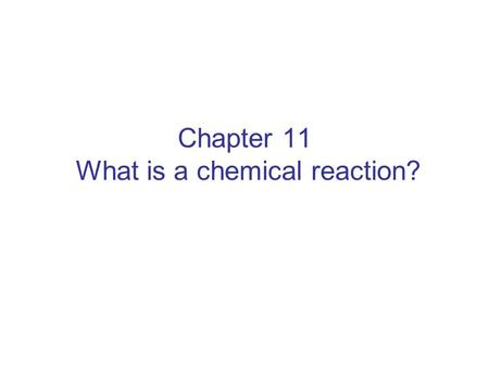 Chapter 11 What is a chemical reaction?. Reactions involve rearrangements of atoms. Reactants are converted into products. The law of conservation of.