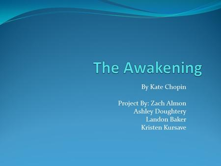 By Kate Chopin Project By: Zach Almon Ashley Doughtery Landon Baker Kristen Kursave.