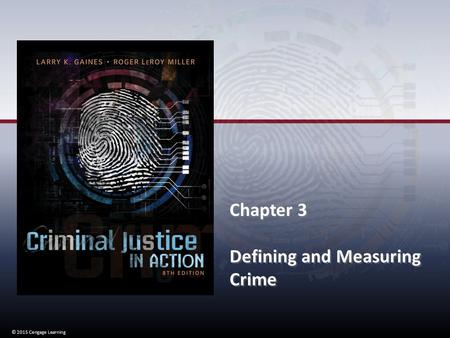 © 2015 Cengage Learning Chapter 3 Defining and Measuring Crime Chapter 3 Defining and Measuring Crime © 2015 Cengage Learning.