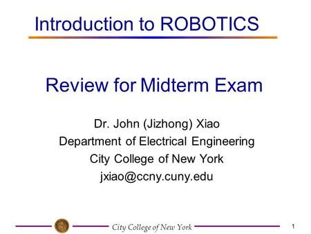 City College of New York 1 Dr. John (Jizhong) Xiao Department of Electrical Engineering City College of New York Review for Midterm.