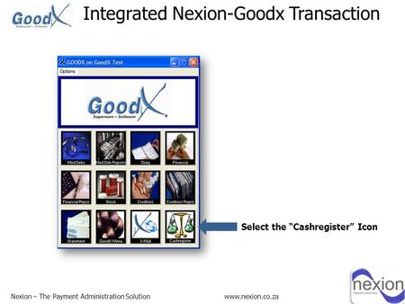 "Integrated Nexion-Goodx Transaction Select the ""Cashregister"" Icon www.nexion.co.zaNexion – The Payment Administration Solution."