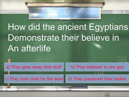 A) They gave away their stuffb) They believed in one god c) They built cities for the deadd) They preserved their bodies How did the ancient Egyptians.