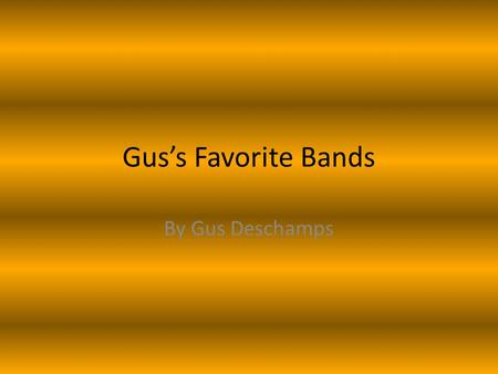 Gus's Favorite Bands By Gus Deschamps. Guns'N' Roses Guns 'N' Roses Chinese Democracy Axel Rose-lead vocals\ Bumblefoot- Guitar Dizzy Reed- keyboards.