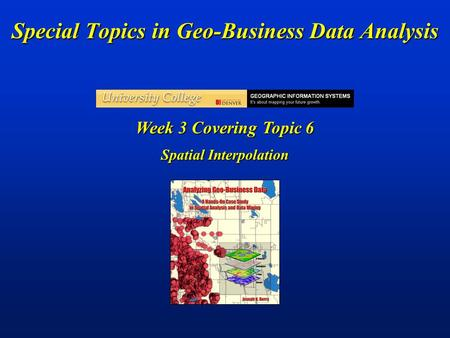Special Topics in Geo-Business Data Analysis Week 3 Covering Topic 6 Spatial Interpolation.
