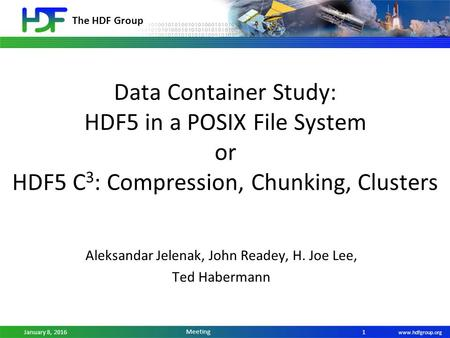 The HDF Group www.hdfgroup.org January 8, 2016 2016 ESIP Winter Meeting Data Container Study: HDF5 in a POSIX File System or HDF5 C 3 : Compression, Chunking,