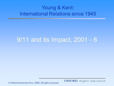 9/11 and its Impact, 2001 - 6 Young & Kent: International Relations since 1945.