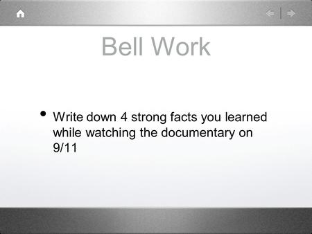 Bell Work Write down 4 strong facts you learned while watching the documentary on 9/11.