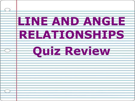 LINE AND ANGLE RELATIONSHIPS Quiz Review. TYPES OF ANGLES Acute Angles have measures less than 90°. Right Angles have measures equal to 90°. Obtuse Angles.