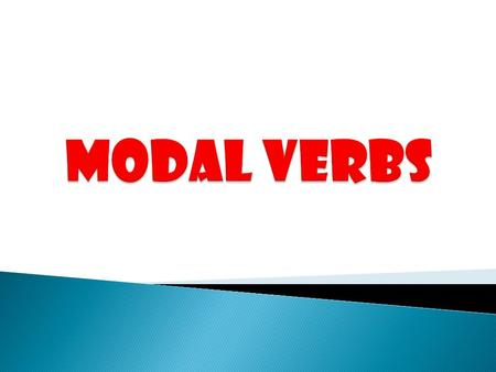cancouldmaymightwill wouldmustshallshouldought to Here's a list of the modal verbs in English:
