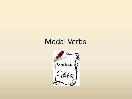 Modal Verbs. Can May Might Will -Modals never change in form or end in –s or – ed. -I can play tennis. -The simple form of another verb comes after a.