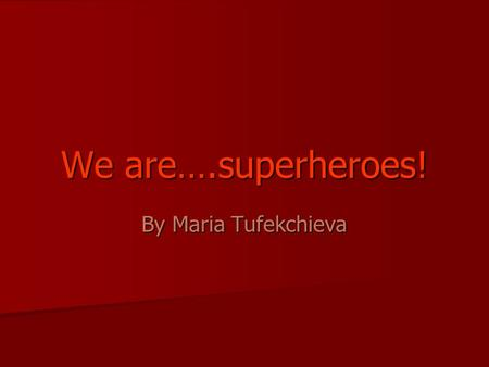 We are….superheroes! By Maria Tufekchieva. What do you know about verbs in English? They are three main groups They are three main groupsAuxiliaryMainModal.
