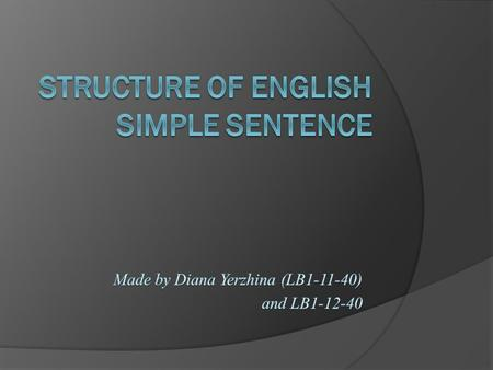 Subject Predicate Subject Main verb (Nominative structure) Auxiliary (link) verb.