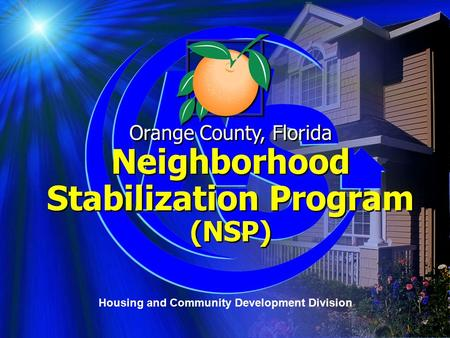 Orange County, Florida Neighborhood Stabilization Program (NSP) Orange County, Florida Neighborhood Stabilization Program (NSP) Housing and Community Development.