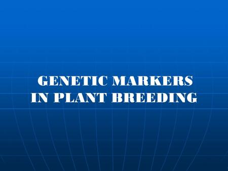GENETIC MARKERS IN PLANT BREEDING Marker Gene of known function and location Gene that allows studying the inheritance of that gene Genetic information.
