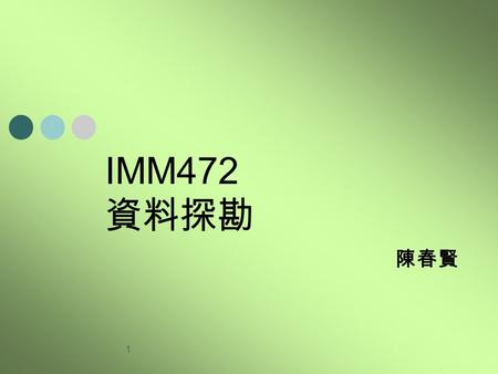 1 IMM472 資料探勘 陳春賢. 2 Lecture I Class Introduction.