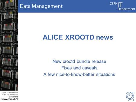 CERN IT Department CH-1211 Genève 23 Switzerland www.cern.ch/i t ALICE XROOTD news New xrootd bundle release Fixes and caveats A few nice-to-know-better.