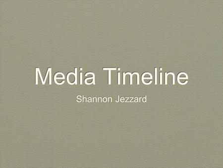 Media Timeline Shannon Jezzard. Music Videos Music videos usually consist of a song with either performance clips or conceptual clips (or a mix of the.