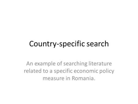 Country-specific search An example of searching literature related to a specific economic policy measure in Romania.