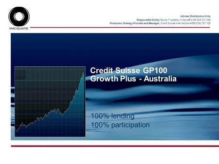 Credit Suisse GP100 Growth Plus - Australia Adviser Distribution Only Responsible Entity: Equity Trustees Limited ABN 460 004 031 298 Protection Strategy.