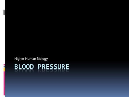 Higher Human Biology. Blood Pressure  The force exerted by blood against the walls of the blood vessels  Measured in mmHg (millimetres of mercury) 