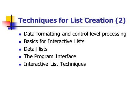 Techniques for List Creation (2) Data formatting and control level processing Basics for Interactive Lists Detail lists The Program Interface Interactive.