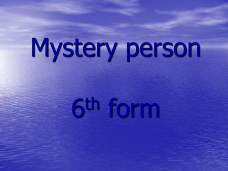 Mystery person 6th form. This person is a man of 35 years old. This person is a man of 35 years old. He was born in Great Britain in 1975. He was born.