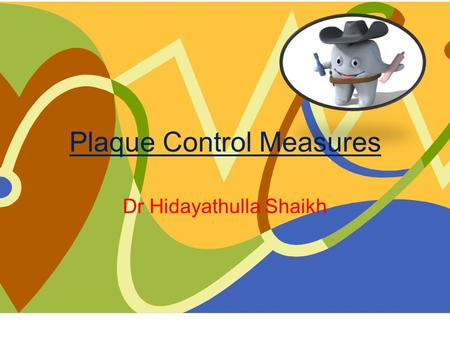 Plaque Control Measures Dr Hidayathulla Shaikh. objectives At the end of the lecture student should know Define plaque Discuss disclosing agents Discuss.