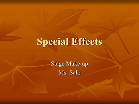 Special Effects Stage Make-up Ms. Salo. Different Effects New bruises New bruises Old bruises Old bruises Simple cuts Simple cuts Complex cuts Complex.