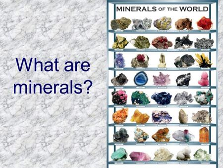 What are minerals?.