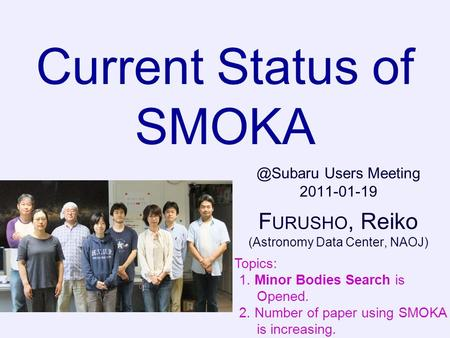 Current Status of Users Meeting 2011-01-19 F URUSHO, Reiko (Astronomy Data Center, NAOJ) Topics: 1. Minor Bodies Search is Opened. 2. Number.