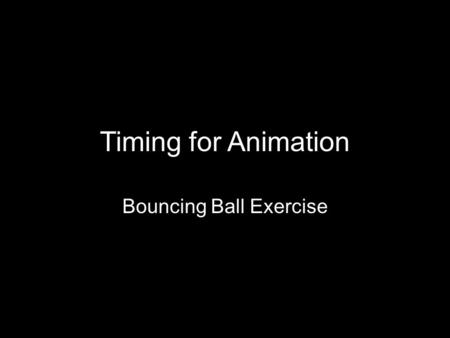 Timing for Animation Bouncing Ball Exercise. Today Thoughts on Timing Clips - Animation Bouncing Ball Group animation.