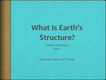 What is Earth's Structure?  If your first view of Earth were from space, what would it look like?