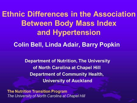 The Nutrition Transition Program The University of North Carolina at Chapel Hill Ethnic Differences in the Association Between Body Mass Index and Hypertension.